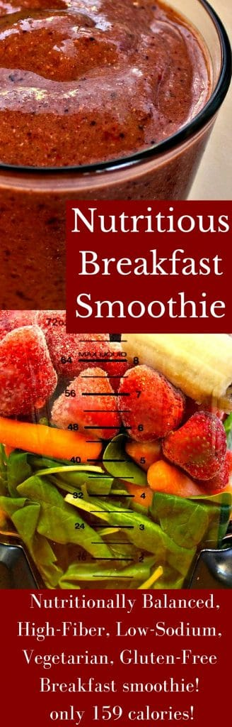 A nutritious breakfast smoothie to help you kickstart your day into full gear! This Nutritionally Balanced, High-Fiber, Low-Sodium, Vegetarian, Gluten-Free Breakfast smoothie has only 159 calories!