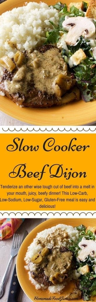 Slow Cooker Beef Dijon is a delicious way to spruce up a round steak dinner! Tenderize an other wise tough cut of beef. into a melt in your mouth, juicy, beefy dinner! This Low-Carb, Low-Sodium, Low-Sugar, Gluten-Free meal is easy and delicious! http://homemadeFoodjunkie.com