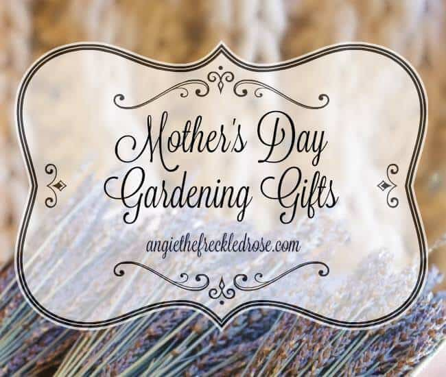 A Freckled Rose Mother's Day Garden Gifts