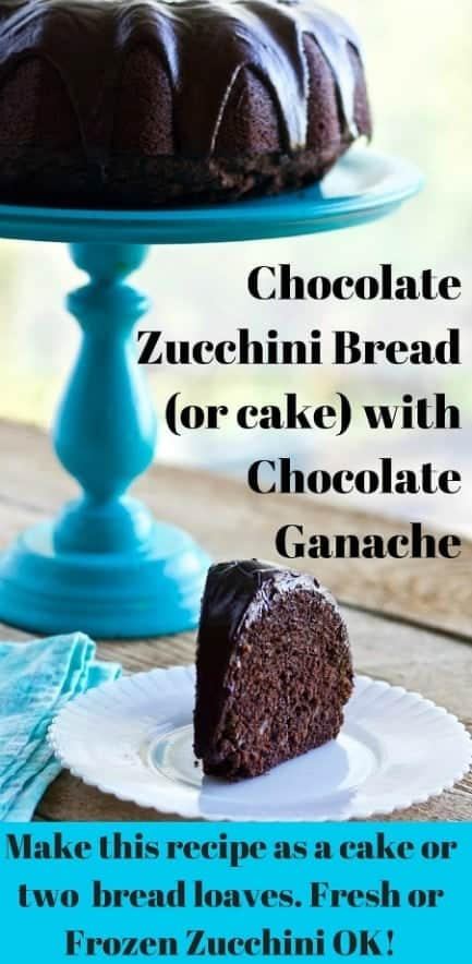 Chocolate Zucchini Bread (or cake)makes an elegant dessert. This garden harvest recipe is an old family favorite we've enjoyed for generations. #dessert #dessertable #partyfood #gardenrecipe #garden #harvestrecipe #cake #bread #zucchini #chocolate #Ganache